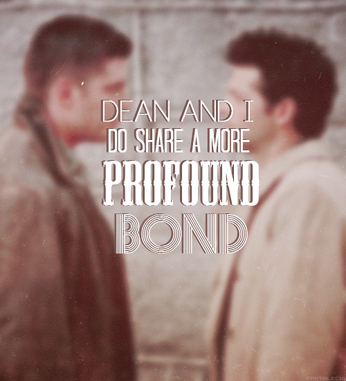 """Dean and I do share a more profound bond. I wasn't going to mention it."""