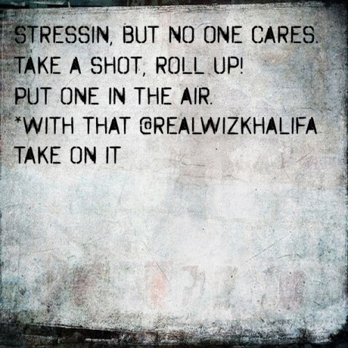 If you stressin and no one cares. Take a shot, roll up! Put one in the air.  *with that @realwizkhalifa take on it#tweegram  (Taken with instagram)