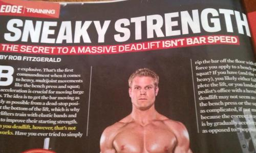 "This is the kind of garbage that gets published in fitness magazines. Isn't bar speed? Does Rob Fitzgerald even lift? Sad, yet hilarious. Another great tip for sneaky strength on the deadlift, ""You should also tip toe to the bar and be very quiet."" Big thanks to Alberto Nunez, Natural Professional Bodybuilder as he's the one that posted this picture and quote up on his Facebook for everyone."