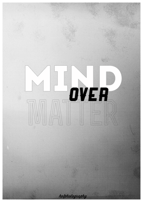 hotphotography:  Mind over matter