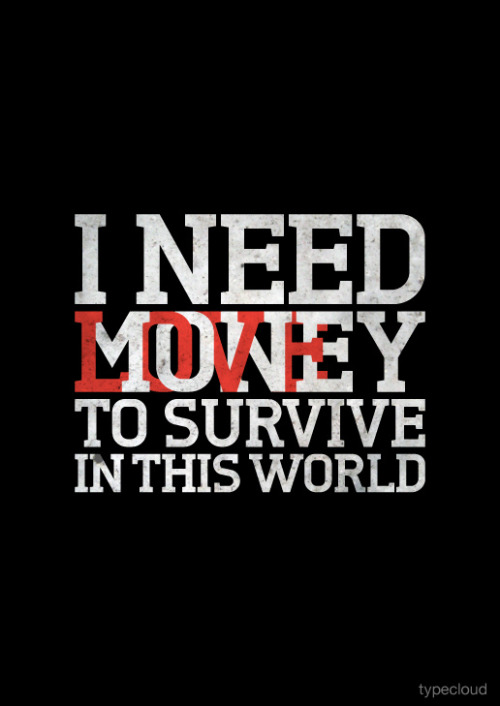 visualgraphic:  I need money/love