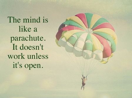 Your mind is like a parachute!