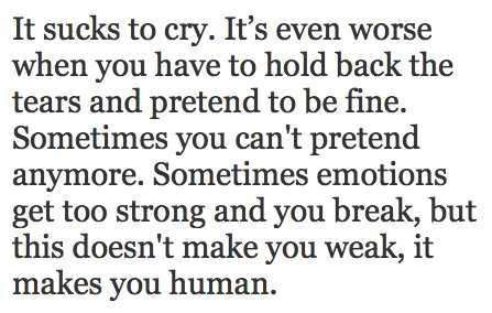 Crying makes you stronger.