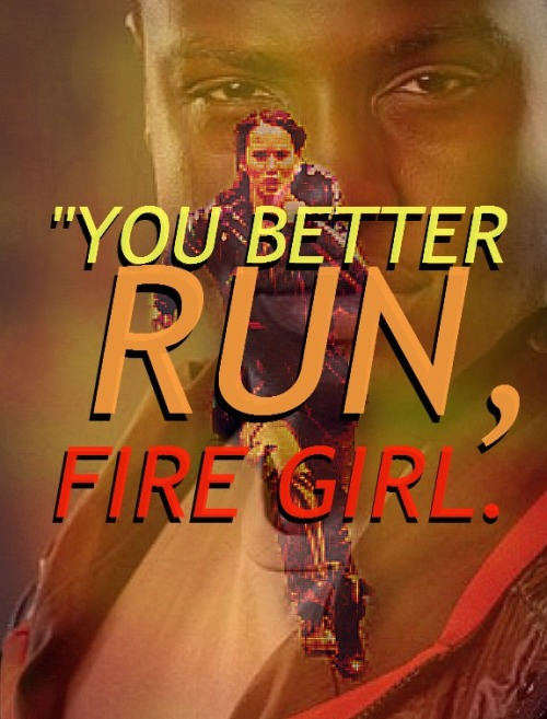 "rue-and-thresh:  ""You better run fire girl."""