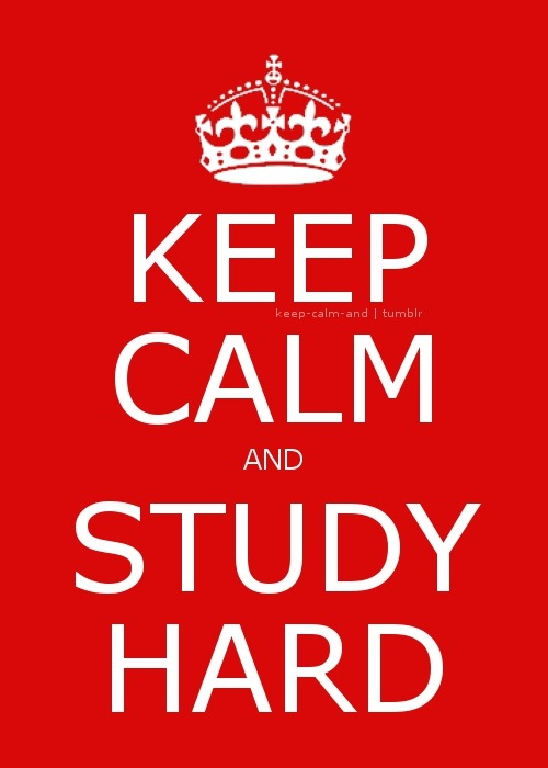 keep-calm-and:  Keep calm and study hard.