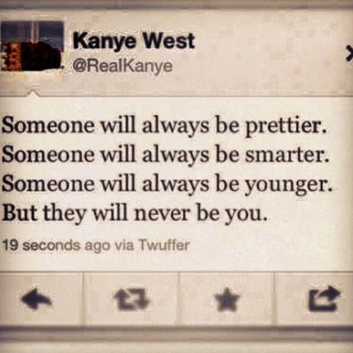 themonroereport:  sineadognen:  #kanye #positivethinking (Taken with instagram)  Never.  My mom ALWAYS told me this.