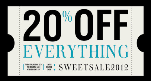 Celebrate Memorial Weekend with a sweet, sweet sale. Take 20% off EVERY SINGLE THING WE'VE EVER MADE now through Monday with the coupon code SWEETSALE2012. Go wild.