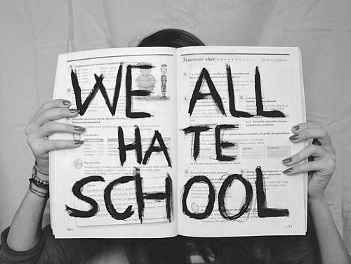authentictaffie:  I don't hate school, I just hate the people in my school.