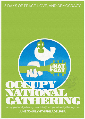 paulcurrier:  From June 30th to July 4th, 2012, Occupy movement activists and supporters will gather in Philadelphia, Pennsylvania for the first Occupy National Gathering. This event is the culmination of months of organizing and consensus-building by countless activists from across the country. It has been endorsed by Occupy General Assemblies from Wall Street to Sacramento, and Austin to Kalamazoo, providing a clear example of the movement's disparate chapters collaborating on a massive scale. Occupy Philadelphia and the National Gathering Working Group, which initially proposed the event, invite all people to gather on Independence Mall for five days of community and movement building culminating in a massive outdoor gathering on July 4th. The main goals of the event are to strengthen our internal bonds, join together in direct actions, and engage in a transparent democratic process reflecting the values of the movement. Activities will include:Four days of discussions, teach-ins, political theater, and community bonding.Protests and direct actions with Occupiers from across the movement.Collectively crafting a Vision for a Democratic Future on July 4th. All people of good conscience who are fed up and ready to stand up for economic and social justice are invited to join us at Independence Mall. We will send the message that injustice of any kind is unacceptable. No government or corporation can ignore the will of the people any longer. We can build a better world together.  Those in Solidarity so far… IndyOWS – Indianapolis, IN Occupy Albany – Albany, NY Occupy Asheville – Asheville, NC Occupy Astoria – New York, NY Occupy Austin – Austin, TX Occupy Baltimore – Baltimore, MD Occupy Baton Rouge – Baton Rouge, LA Occupy Birmingham – Birmingham, AL Occupy Bozeman – Bozeman, MT Occupy Buswick – Buswick, NY Occupy Carson City – Carson City, NV Occupy Charleston – Charleston, SC Occupy Chattanooga – Chattanooga, TN Occupy Davis – Davis, CA Occupy DC – Washington, DC Occupy Delaware – Wilmington, DE Occupy Elmira – Corning, NY Occupy Erie – Erie, PA Occupy Fort Collins – Fort Collins, CO Occupy Harrisburg – Harrisburg, PA Occupy Harrisonburg – Harrisonburg, VA Occupy Hartford – Hartford, CN Occupy Jacksonville – Jacksonville, FL Occupy Jersey City – Jersey City, NJ Occupy Kalamazoo – Kalamazoo, MI Occupy Kansas City – Kansas City, MO Occupy Lancaster – Lancaster, PA Occupy Las Vegas – Las Vegas, NV Occupy Littleton – Littleton, CO Occupy Maine – Portland, ME Occupy Merced CA – Merced, CA Occupy New Orleans – New Orleans, LA Occupy Philadelphia – Philadelphia, PA Occupy Pikes Peak – Pikes Peak, CO Occupy Queens – Queens, NY Occupy Sacramento – Sacramento, CA Occupy Salt Lake City – Salt Lake City, UT Occupy San Antonio – San Antonio, TX Occupy Springfield – Springfield, MO Occupy Staten Island – Staten Island, NY Occupy Trenton – Trenton, NJ Occupy Tulsa – Tulsa, OK Occupy Wall Street – New York, NY Occupy Worcester – Worcester, MA
