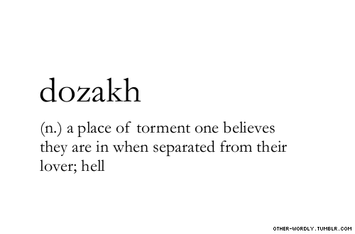 other-wordly:  pronunciation | 'dO-zakh\ (kh being the guttural sound of clearing your throat) - with thanks to melancholiceroticaestheticsubmitted by | hazeldust192 submit words | here