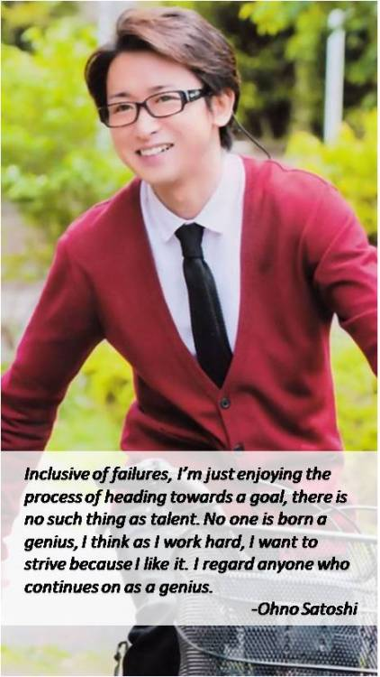 5coloredrainbow:  I love this quote of Ohno! ^-^
