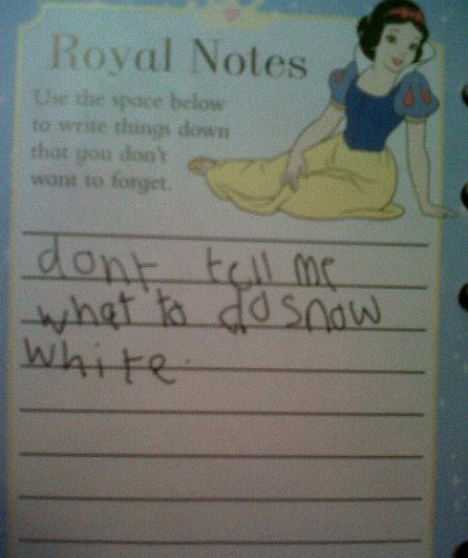 Don't tell me what to do, Snow White.