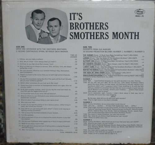 The Smothers Brothers - It's Brothers Smothers Month.  Promotional record with an open end interview on side one.  In the column on the left are the questions you, the on-air personality, are supposed to ask.  Seems like a scam but it was a fairly common practice back then.  Some Beatles interview discs are quite collectible.  I'm a big fan of the Smothers Brothers…really…unironically.  I have all their albums and I wish they'd released more.  They fought against television censorship in the 60's and were fired for it.  But they made a difference.