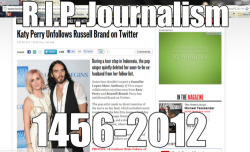 R.I.P. Journalism 1456-2012 (via Inquisitr)