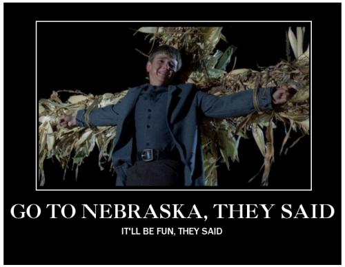 Go to Nebraska, they said…