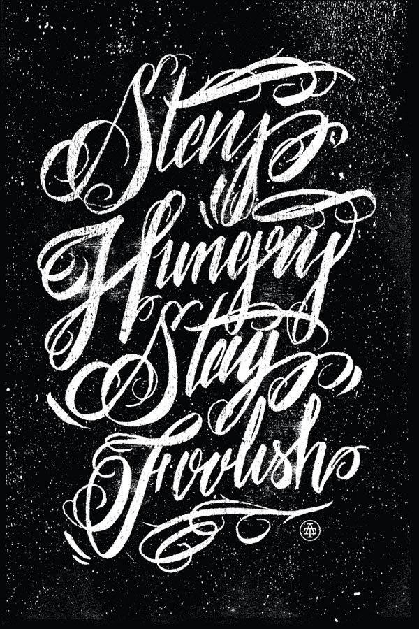 weandthecolor:  Stay Hungry Stay Foolish The well known quote by the legendary Steve Jobs. Typographic poster design by Two Arms Inc. source toresolveproject.com via: WE AND THE COLORFacebook // Twitter // Google+ // Pinterest