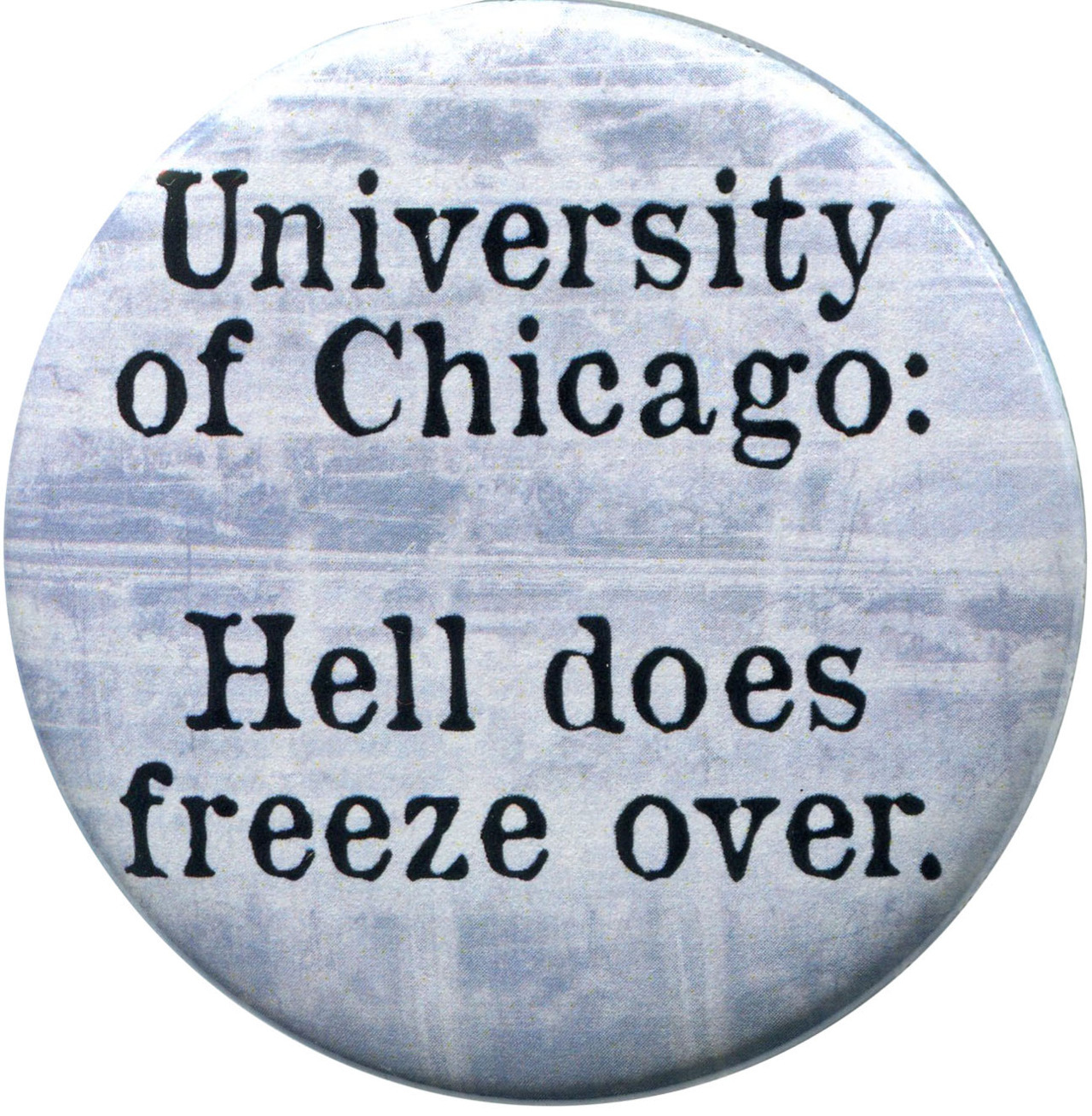 """Hell Does Freeze Over"" available from http://antieuclid.com/academia/university-of-chicago/hell-does-freeze-over.html"