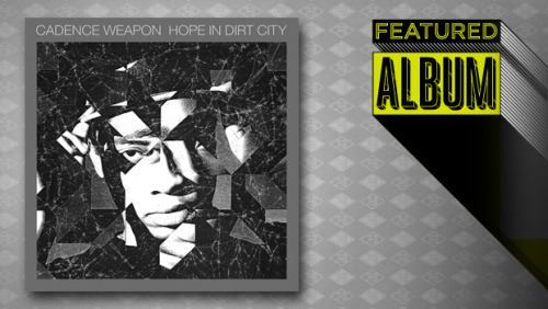 "Listen to Cadence Weapon's new album ""Hope In Dirt City"" streaming for free all week."