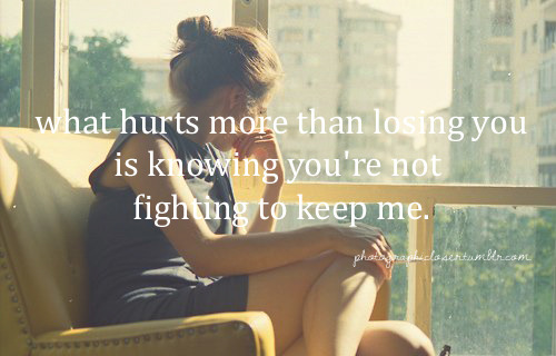 #67 what hurts more than losing you is knowing you're not fighting to keep me. I do not own anything