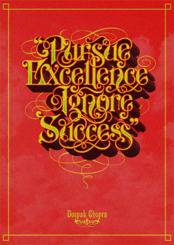 Pursue Excellence Ignore Success by bobsta14 on Flickr.Via Flickr: Part of a collaborative piece, I did the typography and my fellow collaborator is working away on his part at the moment. This is my play on it over a short few hours. Really excited to see what he's going to come up with