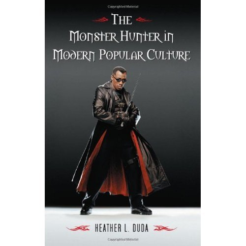 "book on Amazon: The Monster Hunter in Modern Popular Culture [Paperback]  Heather L. Duda Book Description Publication Date: September 9, 2008 | ISBN-10: 0786434066 | ISBN-13: 978-0786434060    As monsters in popular media have evolved and grown more complex, so have those who take on the job of stalking and staking them. This book examines the evolution of the contemporary monster hunter from Bram Stoker's Abraham Van Helsing to today's non-traditional monster hunters such as Blade, Buffy the Vampire Slayer, and Watchmen.Critically surveying a diverse range of books, films, television shows, and graphic novels, this study reveals how the monster hunter began as a white, upper-class, educated male and became everything from a vampire to a teenage girl with supernatural powers. Now often resembling the monsters they've vowed to conquer, modern characters occupy a gray area where the battle is often with their own inner natures as much as with the ""evil"" they fight."