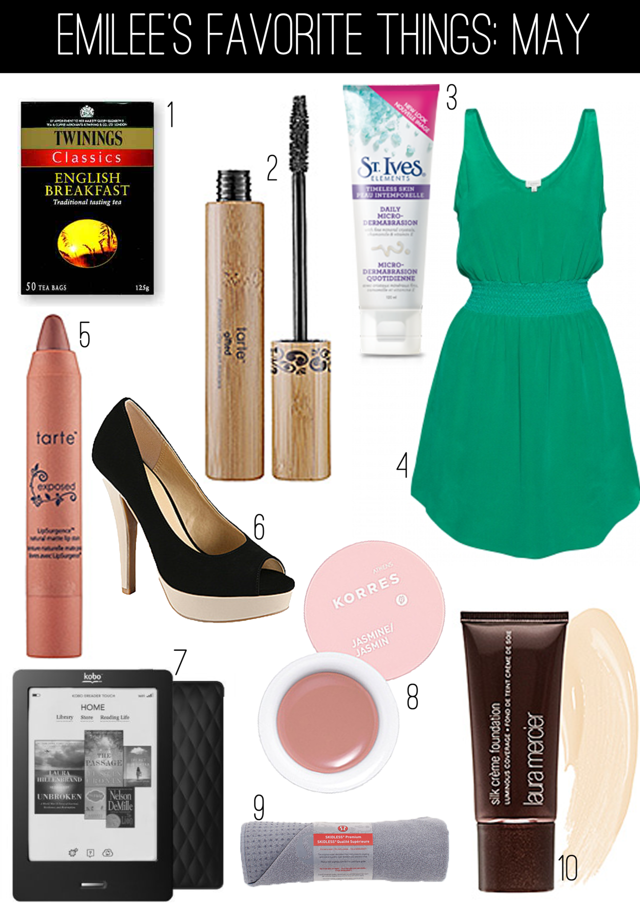 1.Twining English Breakfast Tea 2.Tarte Gifted Amazonian Clay Smart Mascara ($19.00) 3.St. Ives Timeless Skin Daily Microdermabrasion ($7.99) 4.Aritzia Blythe Dress in Emerald ($135.00) 5.Tarte LipSurgence Natural Matte Lip Stain in Exposed ($24.00) 6. Aldo Shost Platform Pumps ($40.00 sale) 7.Kobo Touch ($90.00) 8.Korres Lip Butter in Jasmine ($16.00) 9.Lululemon Skidless Towel ($65.00) 10.Laura Mercier Silk Creme Foundation ($42.00)