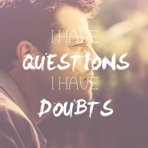 "mhiddlestons:  Two quotes » ""I'm not a hammer, as you say. I have questions. I have doubts."""