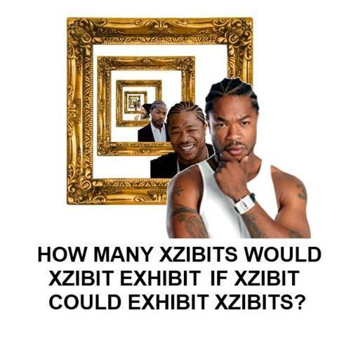 How many Xzibits would Xzibit exhibit if Xzibit could exhibit Xzibits?
