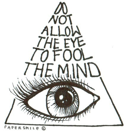 mrccabrera:  do not allow the eye to fool the mind  para tatuarmelo