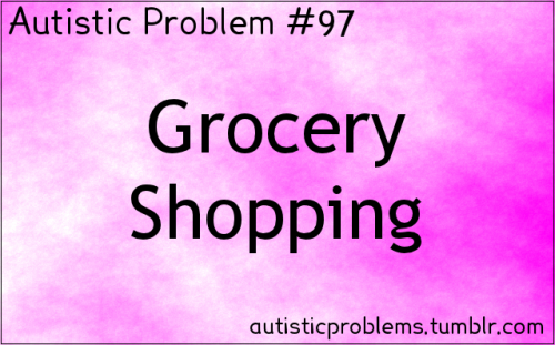 Autistic Problem #97: Grocery Shopping