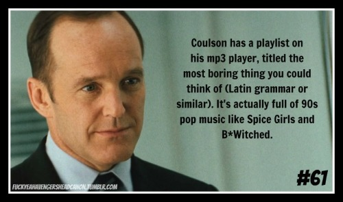 "fuckyeahavengersheadcanon:  ""Coulson has a playlist on his mp3 player, titled the most boring thing you could think of (Latin grammar or similar). It's actually full of 90s pop music like Spice Girls and B*Witched."" [Headcanon submitted by uberniftacular]"