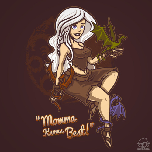"bamboota:  ""Dragon Momma Pin Up"" now available on Redbubble! #Khaleesi #PinUp #Shirthttp://www.redbubble.com/people/bamboota/works/8913544-dragon-momma-pin-upFollow me on Facebook:https://www.facebook.com/BamsArtandStuff"