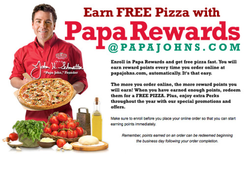 Free 1-Topping Large Papa John Pizza on the House! Enroll on their Papa Rewards program, and receive your free pizza! It's free to enroll.   http://order.papajohns.com/papaRewards.html