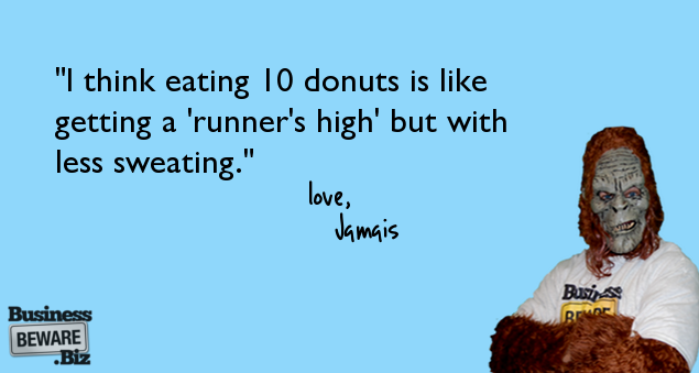 """Eating 10 donuts is an equivalent to a runner's high for me."""