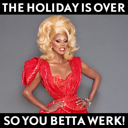 The holiday is over… so YOU BETTA WERK! REBLOG to give your friends a little motivation!