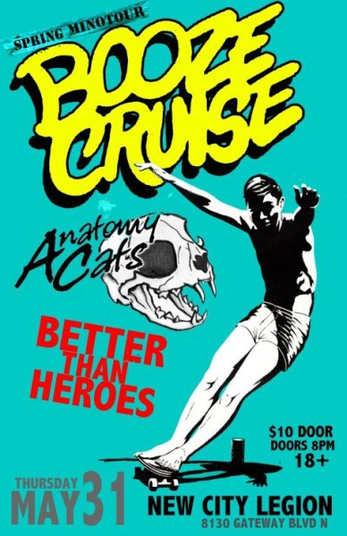 This Thursday at New City. Booze Cruise are melodic skate punk Yellowknife, time to party like it's '01! I am pumped to see this band as this is the sort of band I would see every weekend growing up (old school locals like Pressure Point, The Johnsons, Daryl's Grocery Bag, Deville, and, Filmmaker) and dude, those shows were huge. These bands had big followings, serious work ethics and their eyes on the prize. Booze Cruise are really good at playing this style, they are slick, fast and fun as hell.   For CUYA it's also it is one more band closer to having booked bands from every province and territory. I have crossed almost all of them off my list, for instance BC (Evan Symons, Twin Crystals, Osk, Modern Creatures, Unlearn, etc, etc, etc), Alberta (just about every punk band worth their snuff), Sask (Rehashed, Old Problems, Good Things, Etc) Manitoba (Unwanted, Wolbachia, Still Birth, Still Fighting, Etc), Ontario (Constraints, Rough Sea, Etc),  Quebec (Vile Intent, Barnburner, Etc), New Brunswick (Rusted Dawn, Etc), Nova Scotia (Cop Shades, Etc), NFL (Class War Kids, Etc). Now the Territories have been trickier, Booze Cruise will be the first (I think, I could have forgotten a band or two) and I would like to finish this up, so you Yukon grindcore bands and Nunavut crusties holler at me!      http://www.boozecruisepunk.com/website/  Also playing will be locals  Anatomy Cats and Better Than Heroes!