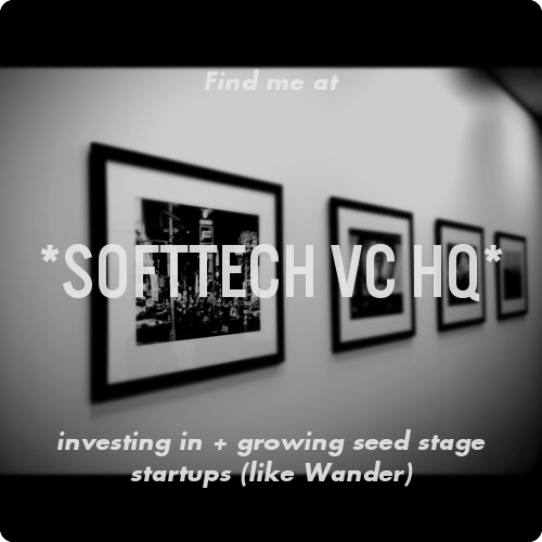 Find me at *SoftTech VC HQ* investing in + growing seed stage startups (like Wander). Where does everybody know your name?