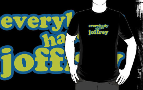 """Everybody Hates Joffrey"" T-Shirts & Hoodies by Blayde 