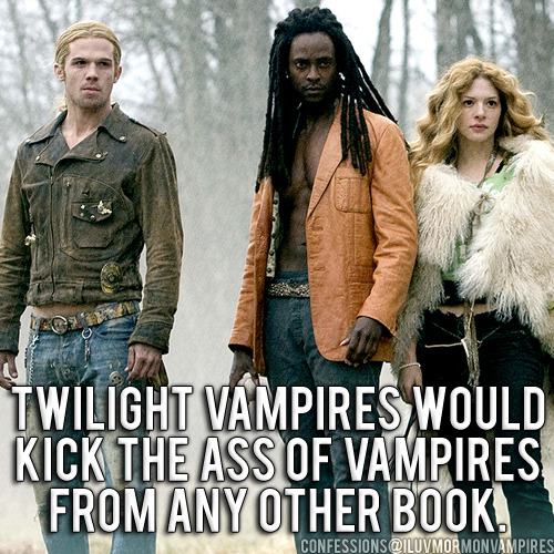 "Anonymous Confession #180: ""In theory, Twilight vamps would kick ass of other vamps from any other vamp book. All of them have weaknesses, Twilight ones only have like one weakness- venom is flammable."""