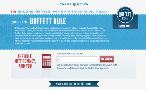 "Obama's 2012 campaign is doing some innovative digital storytelling, and taking advantage of the online capabilities to make their campaign more personal ""Pass the Buffet Rule"" via lolololori:  this is incredible. and incredibly done. Definitely press the ""don't think that's fair?"" button."