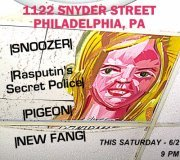 "SHOWSHOWSHOW 1122 Snyder St, Philly Saturday 6/2 @ 9 PM Best show since Lemmy filled in for Bono on U2's ""Kidz Bop Canadian Tour '91""… It's gonna be a killer. Bands: Snewzr (sounds nothing like Dig)snewzr.bandcamp.com FREE ALBUM!Rasputin's Secret Police (sounds nothing like Dinosaur Jr.) rasputinssecretpolice6666.bandcamp.com FREE ALBUM! Pigeon (sounds nothing like Rage Against the Machine) New Fang (sounds nothing like Pavement)"