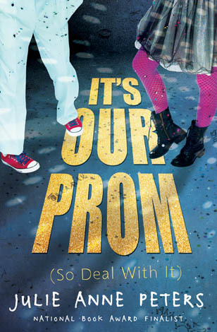 It's Our Prom (So Deal with It), by Julie Anne Peters