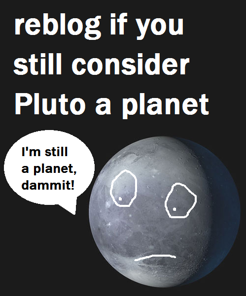 skittle-happy-matt:  Yes. I'm for real.   Yessssss I do. Pluto forever!