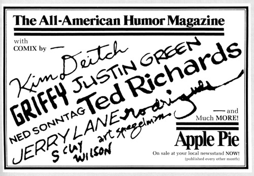 Advertisement for National Lampoon-esque magazine Apple Pie (previously titled Harpoon until NL objected) featuring the signatures of comix contributors Kim Deitch, Bill Griffith, Justin Green, Ned Sonntag, Ted Richards, Jerry Lane, Spain Rodriguez, S. Clay Wilson, and Art Spiegelman, 1975.