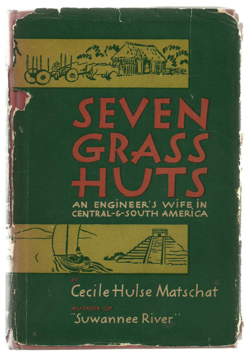 "Via Vintage Edition:  ""Seven Grass Huts: An Engineer's Wife in Central-And-South America."" Vintage memoir by Cecile Hulse Matschat. Originally published in 1939 by the Litarary Guild of America Inc."