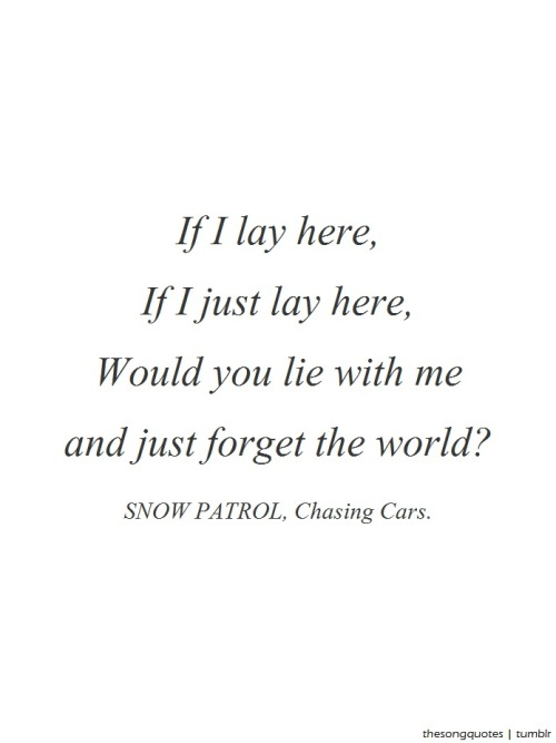 "Snow Patrol, Chasing Cars.LISTEN TO AUDIO. About the song: Frontman Gary Lightbody wrote this in the garden of producer Garret ""Jacknive"" Lee's cottage after a white wine binge. He has since said that it's ""the most pure and open love song I've ever written."""