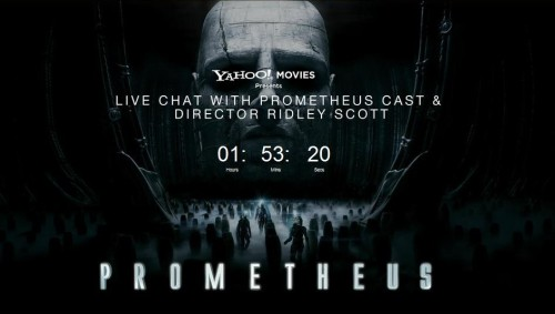 DON'T FORGET TODAY'S PROMETHEUS LIVE CHAT WITH RIDLEY & THE CAST That's 12:30 p.m. if you're in London and too damn early if you're in the continental United States. Everyone else…that's what Google's for.  http://uk.movies.yahoo.com/prometheus/