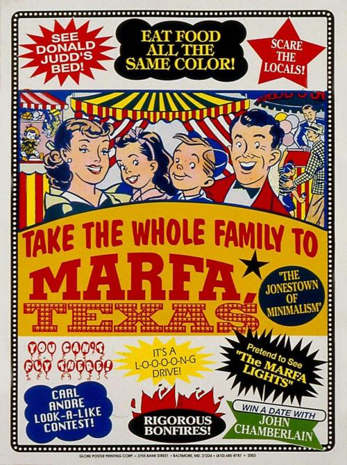 "graficzny:  ""Take the whole family to Marfa, Texas, 'the Jonestown of Minimalism.' See Donald Judd's bed! Eat food all the same color! Scare the locals! Win a date with John Chamberlain!"" Text from John Waters' Visit Marfa poster from 2003."