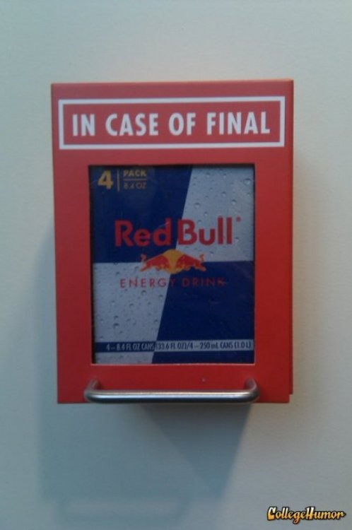 collegehumor:  Pull in case of finals Red Bull comes out of the ceiling sprinklers, which is great during Finals, but only fuels the flames of a fire.