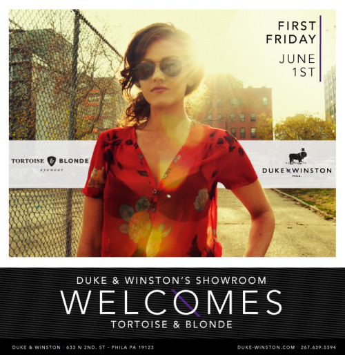 tortoiseandblonde:  Hey Philadelphia! Are you ready for First Friday?  Come join us and the fine folks at Duke & Winston this Friday from 5-8pm at 633 North 2nd Street in Northern Liberties.  We'll be showcasing our collection which will be on display at D&W for you all to try on.  See y'all on Friday!